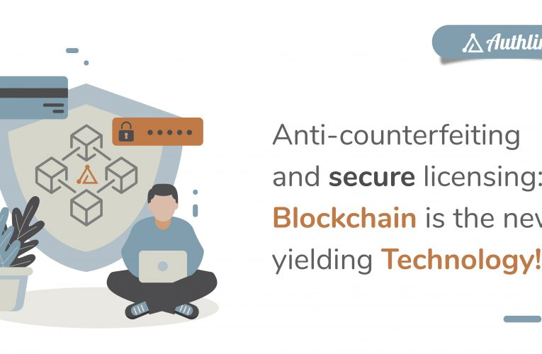 Anti-counterfeiting and secure licensing: Blockchain is the new yielding technology!!