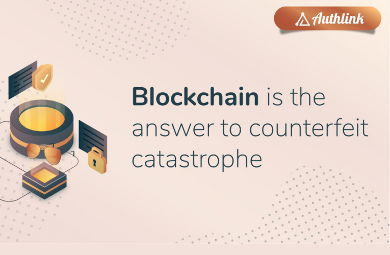 Blockchain is the answer to the counterfeit catastrophe
