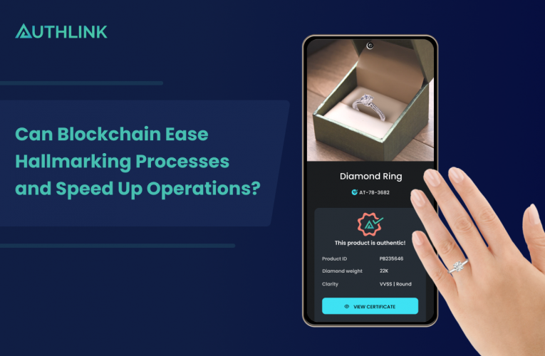 Can Blockchain Ease Hallmarking Processes and Speed Up Operations?